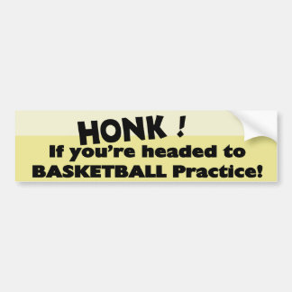 Honk if you're headed to Basketball practice Bumper Sticker