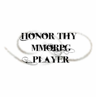 Honor Thy MMORPG Player Acrylic Cut Out