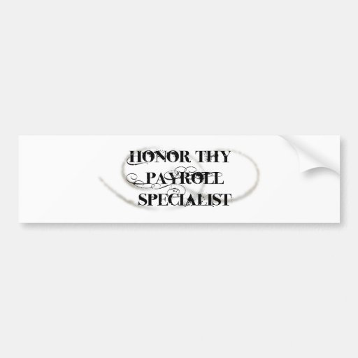 Honor Thy Payroll Specialist Bumper Stickers