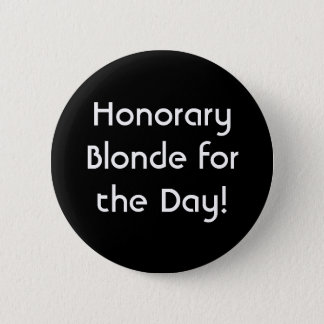 Honorary Blonde for the Day! 6 Cm Round Badge