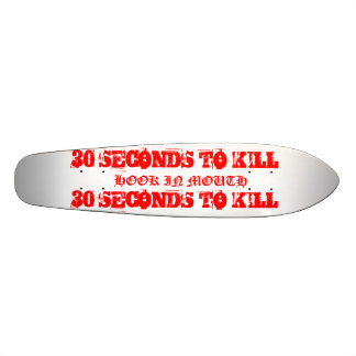 HOOK IN MOUTH 30 SECONDS TO KILL SKATE DECKS