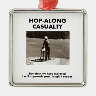 Hop-Along Casualty - Wait till my Hip Replacement Silver-Colored Square Decoration