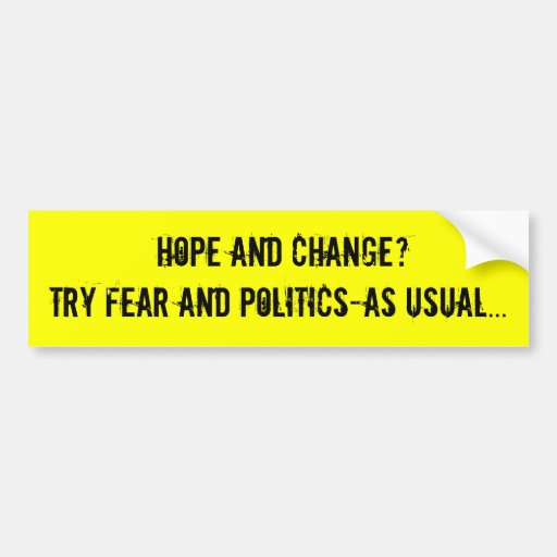 Hope and change? Try fear and politics-as usua... Bumper Stickers