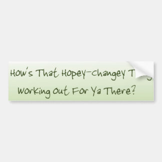 Hope and Change Working Out For Ya? Funny Politics Bumper Sticker