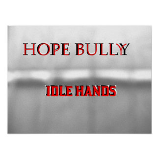 Hope Bully idle hands Poster