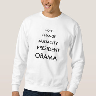 HOPE, CHANGE, AUDACITY, PRESIDENT, OBAMA PULL OVER SWEATSHIRTS