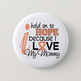 Hope For My Mommy Uterine Cancer 6 Cm Round Badge
