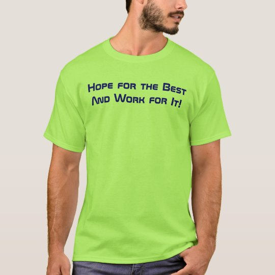 Hope for the Best And Work for It! T-Shirt