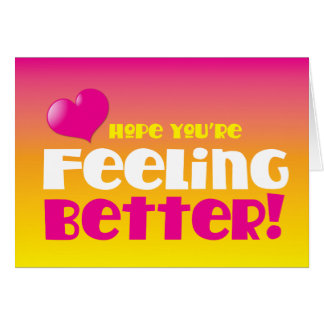 Hope you're feeling better! get well greeting card