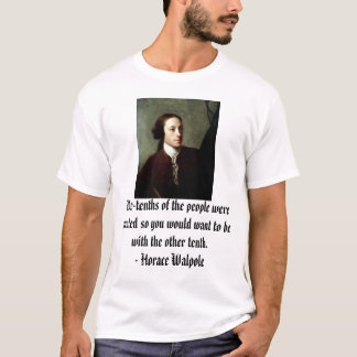Horace Walpole, Nine-tenths of the people were ... T-Shirt