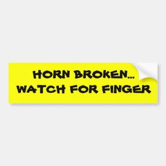 HORN BROKEN...WATCH FOR FINGER BUMPERSTICKER! BUMPER STICKER