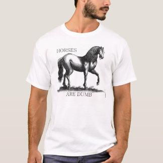 Horse Are Dumb T-Shirt