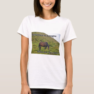 Horse meat in lasagne what are the odds? T-Shirt