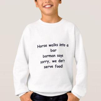 Horse walks into a bar joke. sweatshirt