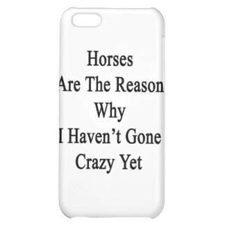 Horses Are The Reason Why I Haven t Gone Crazy Yet iPhone 5C Cases