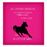 Horses Deserved to be LOVED by a Little Girl Decor Poster