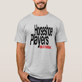 Horseshoe Players Do It Better T-Shirt