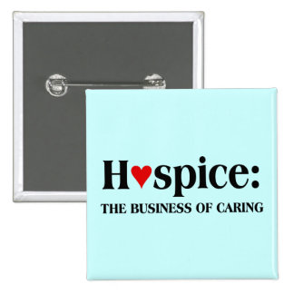 Hospice is in the business of caring for others 15 cm square badge