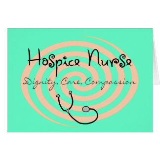 "Hospice Nurse ""Dignity Care Compassion"" Greeting Card"