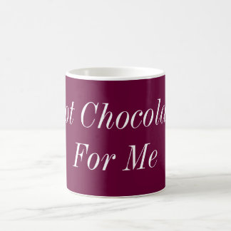 Hot Chocolate For Me Coffee Mug