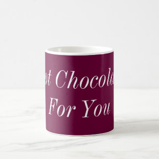 Hot Chocolate For You Coffee Mug