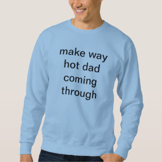 hot dad comin through sweatshirt