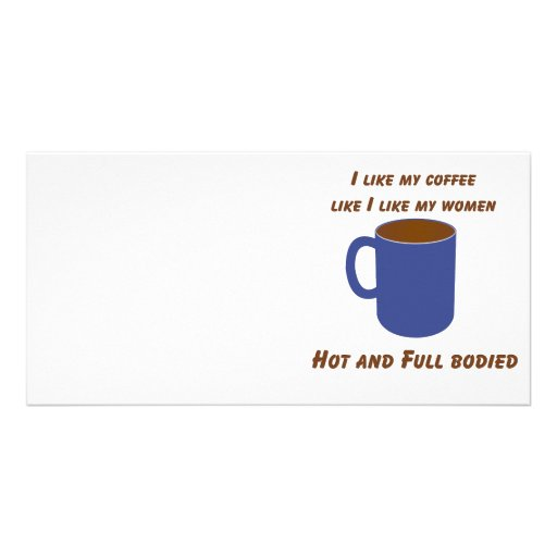 Hot & Full bodied! Coffee like women tees & gifts Personalized Photo Card