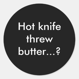 Hot knife threw butter...? round sticker