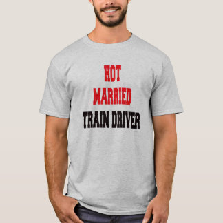 Hot Married Train Driver T-Shirt