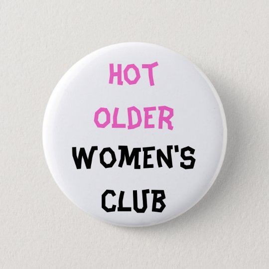 Hot older Women's club Button