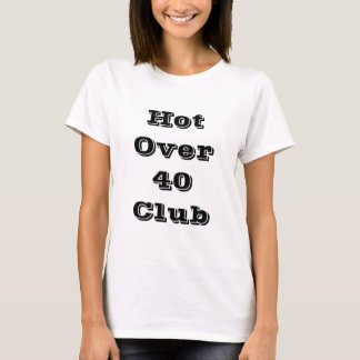 Hot Over 40 Club  Shirts