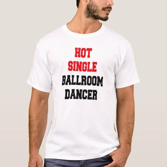 Hot Single Ballroom Dancer T-Shirt