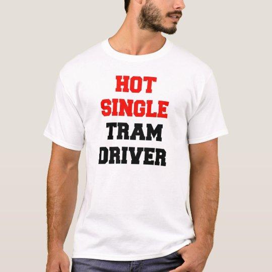 Hot Single Tram Driver T-Shirt