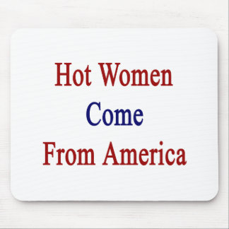 Hot Women Come From America Mousepad