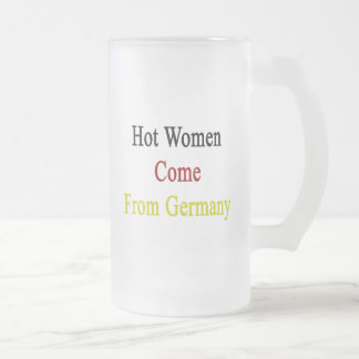 Hot Women Come From Germany Frosted Glass Mug