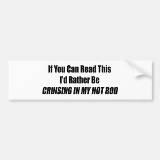 hotrodcruiseb pngIf You Can Read This I Rather Be Bumper Sticker