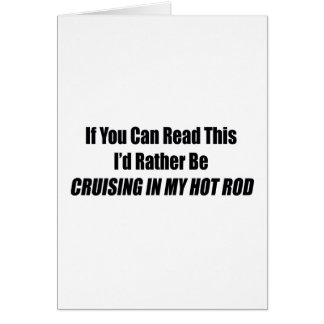 hotrodcruiseb.pngIf You Can Read This I Rather Be Greeting Card
