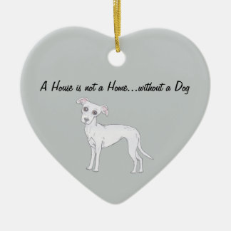 House is not a Home...without a Dog Ceramic Heart Decoration