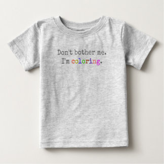 House of Heron Original:  Don't bother me. Baby T-Shirt