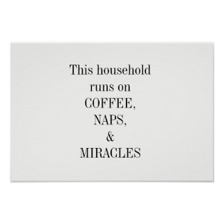 Household runs on coffee, naps and miracles print