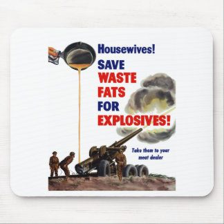 Housewives! Save Waste Fats For Explosives! -- WW2 Mouse Pad
