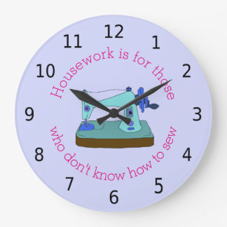 Housework is for those who don't know how to sew clocks