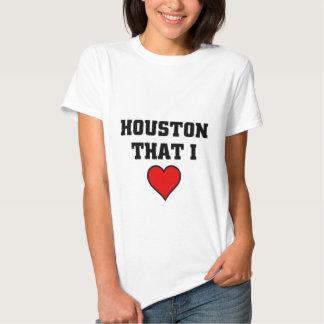 Houston that I Love Tshirts