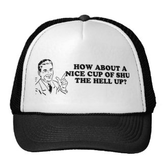 HOW ABOUT A NICE CUP OF SHUT THE HELL UP T-shirt Trucker Hat