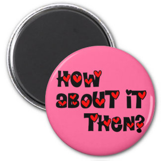 How About It Then? Hearts 6 Cm Round Magnet