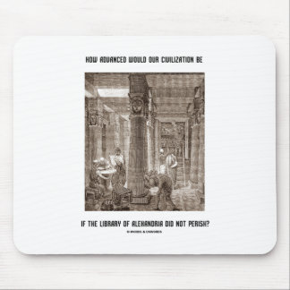 How Advanced Civilization Be If Library Alexandria Mouse Pad