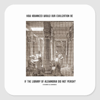 How Advanced Civilization Be If Library Alexandria Square Sticker
