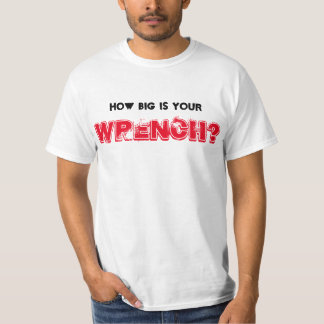 How Big is You Wrench? Shirt