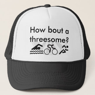 How bout a threesome? trucker hat