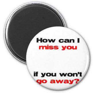 how can I miss you 6 Cm Round Magnet